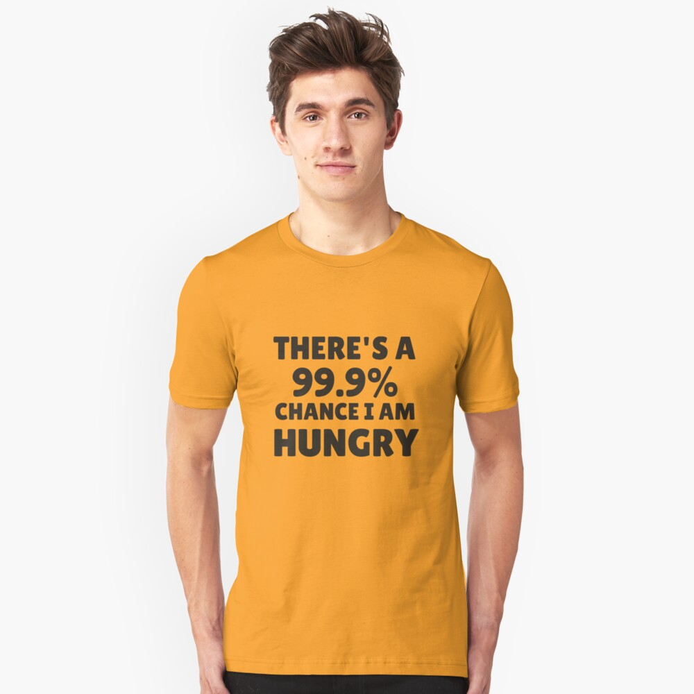 There's A 99.9/% Change I Am Hungry There/'s Chance Standard Unisex T-shirt