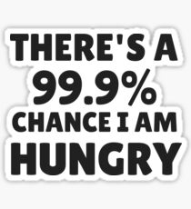 there is 99.9% chance i am hungry Sticker