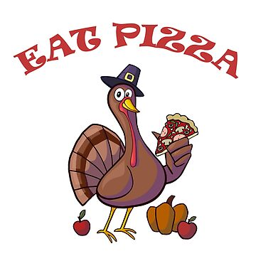 Eat Pizza- Funny Thanksgiving T shirt by lovelypresents