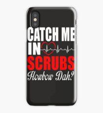 Catch Me in Scrubs Howbow Dah Funny Nurse T-shirt iPhone Case/Skin
