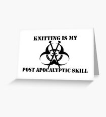 Knitting Is My Post Apocalyptic Skill Greeting Card