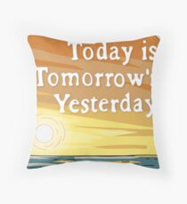 Today is Tomorrow's Yesterday Throw Pillow