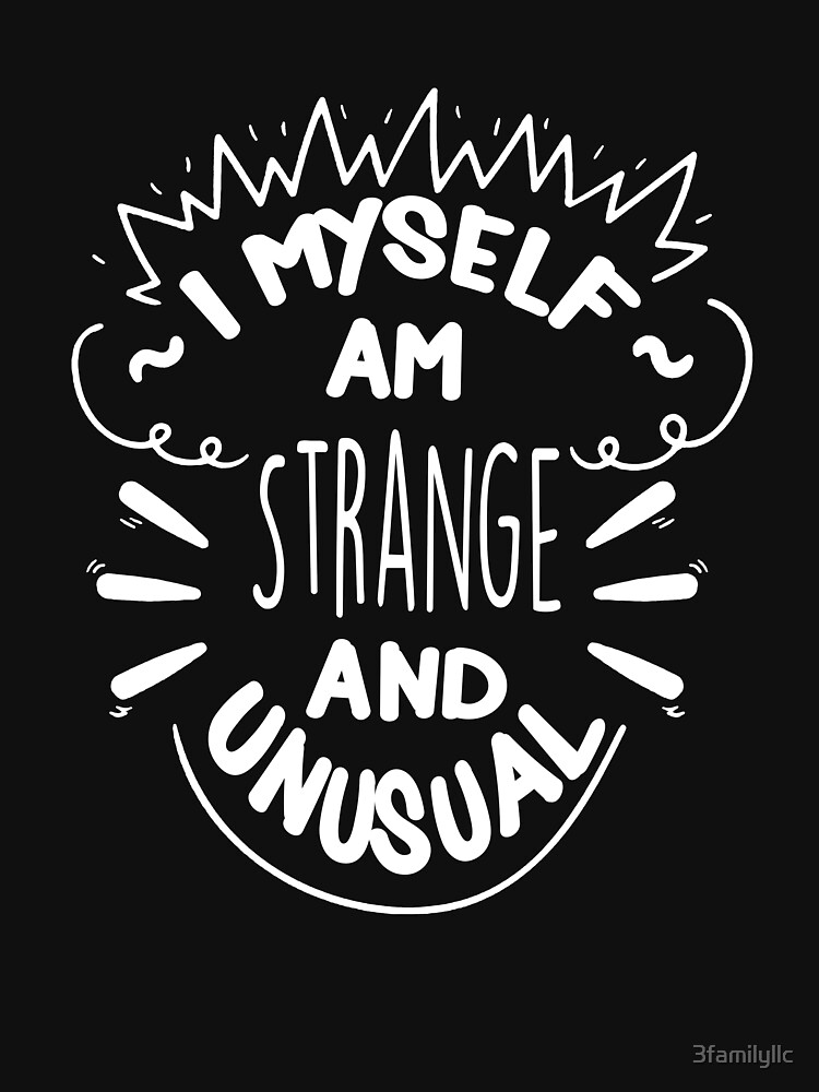 I Myself Am Strange And Unusual Quote T Shirt Unisex T Shirt By