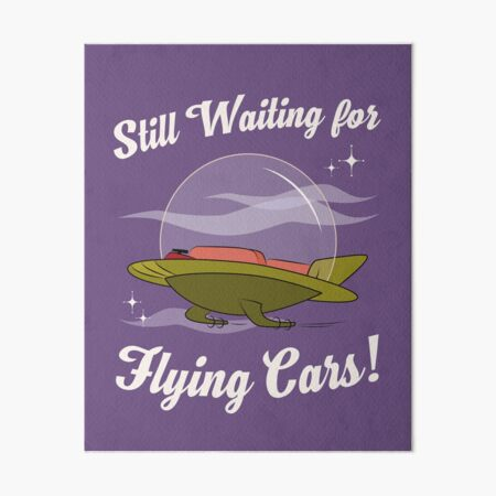Still Waiting for Flying Cars! Art Board Print