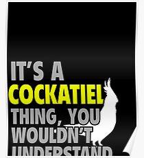 It's a Cockatiel thing... you wouldn't understand Poster