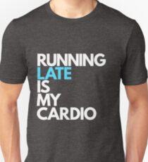 Running Late is My Cardio Unisex T-Shirt