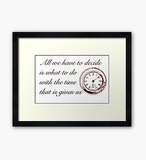The Time That Is Given Us ~ JRR TOLKIEN QUOTE Framed Print