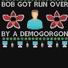 Bob wurde von einem Demogorgon überfahren von kjanedesigns