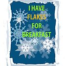 I Have Flakes for Breakfast, Snowflakes Design by Melissa J Barrett