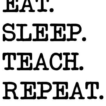 Eat. Sleep. Teach. Repeat. by careers