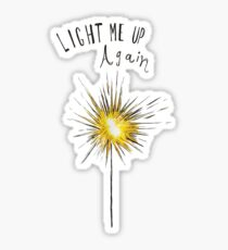 Light Me Up Again Sticker