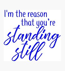 buffy - i'm the reason that you're standing still Photographic Print