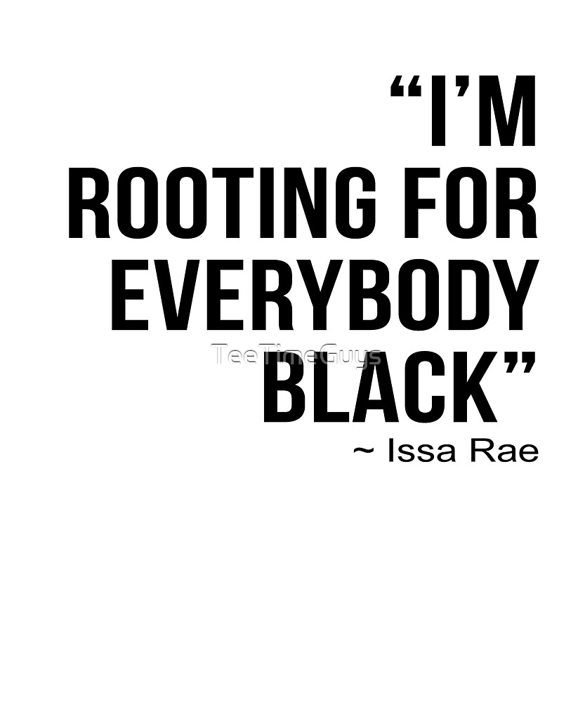 I'M ROOTING FOR EVERYBODY BLACK | BLM Power  by TeeTimeGuys