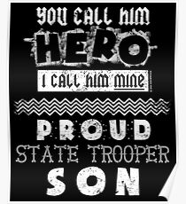 You Call Him Hero He Is Mine Proud State Trooper Son Poster