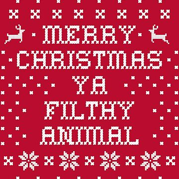Merry Christmas Ya Filthy Animal  by ArtWithHeart11