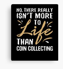Funny Coin Collecting Lover Collector Sarcastic Quote Canvas Print