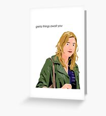 Greta Things Await You Greeting Card