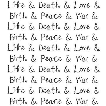 Life and Death and Love and Birth and Peace and War and by FTML