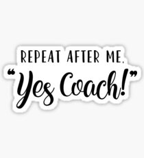 """Repeat After Me """"Yes Coach!"""" Sticker"""