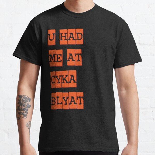 you had me at cyka blyat redux Classic T-Shirt