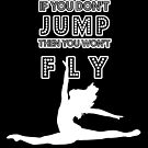If you don't jump you won't fly by Dave Jo