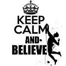 Keep Calm and Believe by Dave Jo
