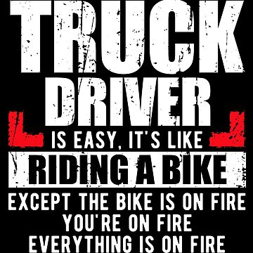 Being a Truck Driver - Funny Truck Driver Shirt by sriok