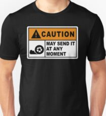 Caution - May send it at any moment.  Unisex T-Shirt
