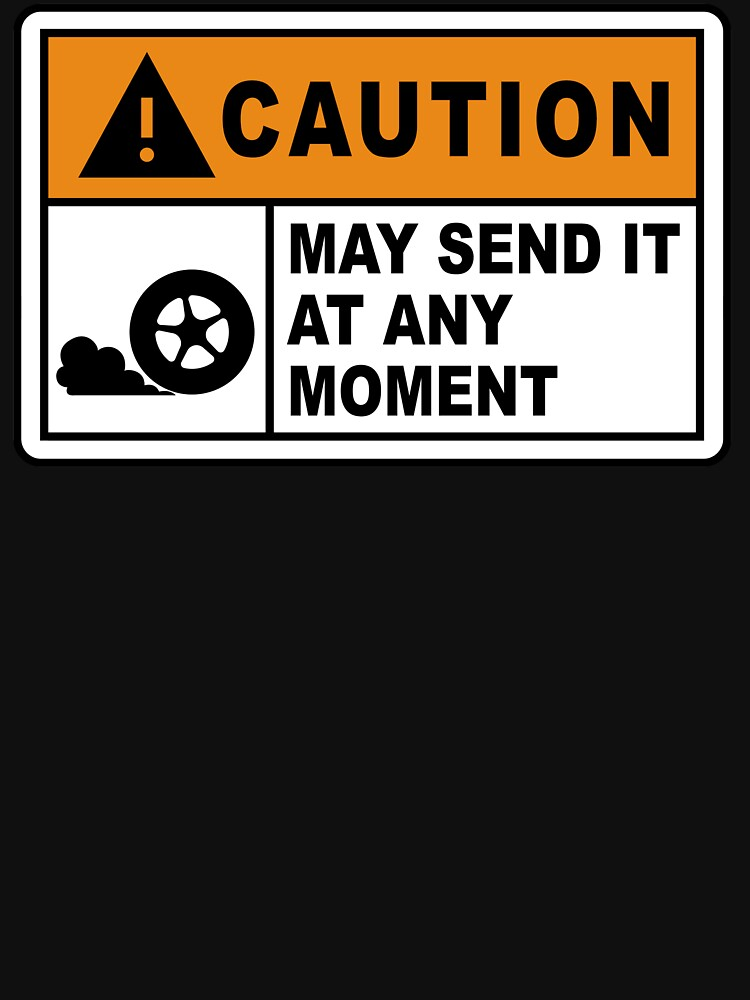 Caution - May send it at any moment.  by TorqueBurnout