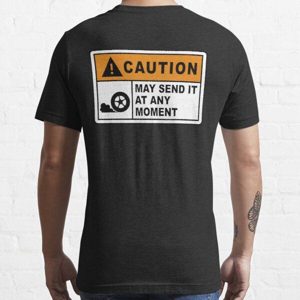 Caution - May send it at any moment.  Essential T-Shirt