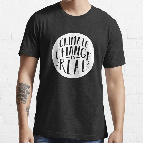 Climate Change Is Real! Essential T-Shirt