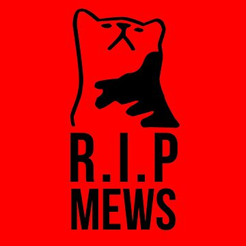 Justice for Mews - R.I.P Mews by widmore