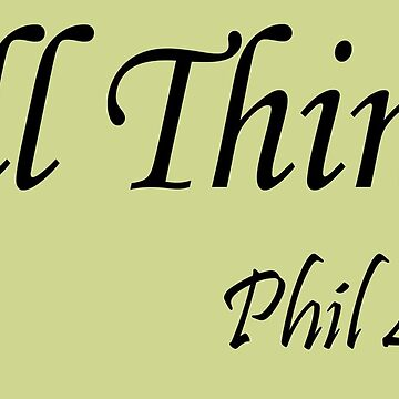 All Things Phil 4:13 by Kingdomoffire