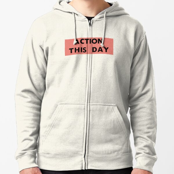 ACTION THIS DAY Zipped Hoodie