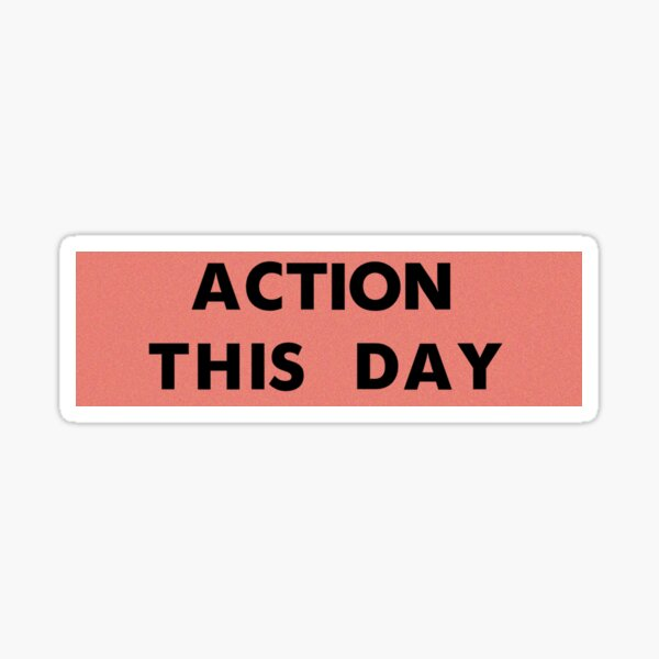 ACTION THIS DAY Sticker