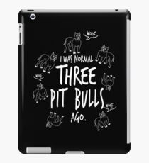 Funny Dog Lover Gifts I Was Normal Three Pit Bulls Ago Pit Bull Lover Gifts iPad Case/Skin