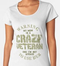 Warning My mom is a crazy Veteran and Im not afraid to use her Women s  Premium eab84a7ec
