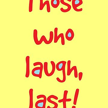 Those who laugh . . . A laughter quote by philipinct
