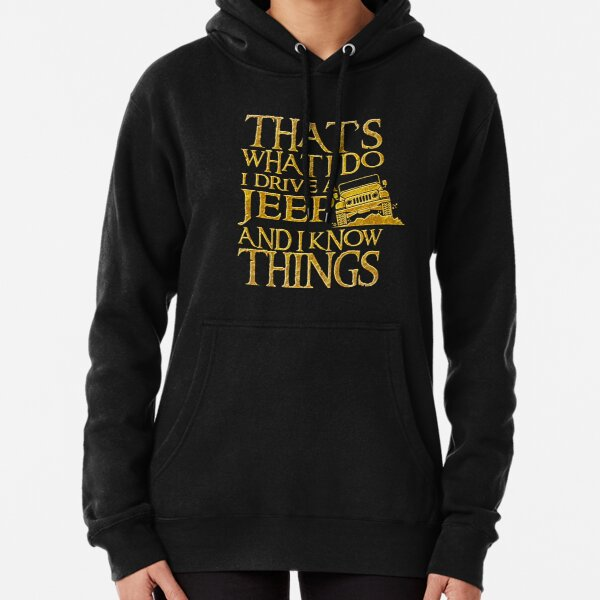 That's What I Do I Drive A Jeep And I Know Things T Shirt Sudadera con capucha