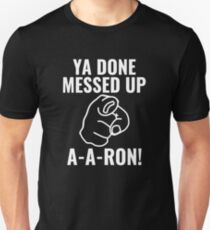 Ya Done Messed Up Aaron Unisex T-Shirt