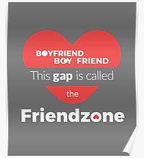 Boyfriend Boy Friend This gap is called the Friendzone Poster