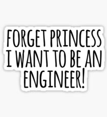 Forget Princess I Want To Be an Engineer! Sticker