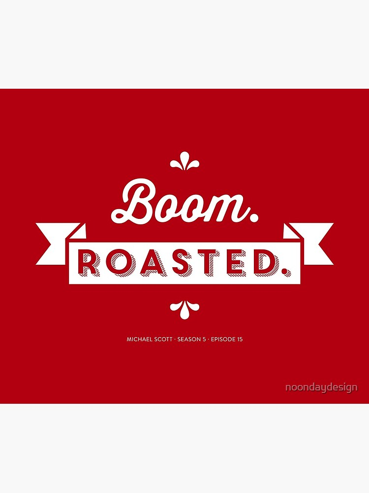 Dunder Mifflin The Office Michael Scott Quote - Boom. Roasted. by noondaydesign