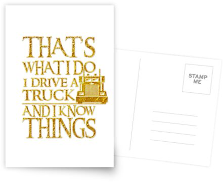 That's What I Do I Drive A Truck And I Know Things by suvil