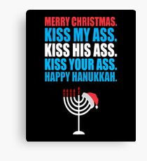Merry Christmas, Happy Hanukkah, Kiss ass Canvas Print