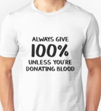 Always give 100% unless you're donating blood Unisex T-Shirt
