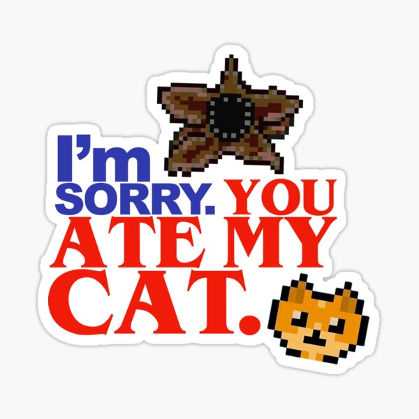 Stranger Things 2 - You Ate My Cat Sticker