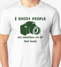 I shoot people and sometimes cut off their heads T-Shirt