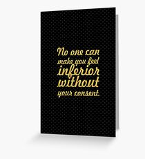 """No one can make you feel... """"Eleanor Roosevelt"""" Inspirational Quote Greeting Card"""