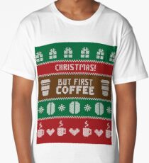 But first, coffee - ugly Christmas  sweater Long T-Shirt